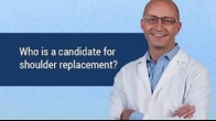 Who is a candidate for Shoulder Replacement