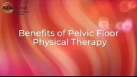Benefits of Pelvic Floor Physical Therapy