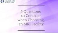 5 Questions to Consider When Choosing an MRI Center