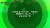 Getting Physical Therapy Treatment after a Slip and Fall?