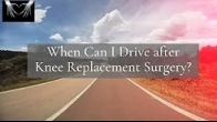 When Can I Drive after Knee Replacement Surgery?